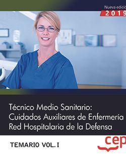 Técnico Medio Sanitario: Cuidados Auxiliares de Enfermería. Red Hospitalaria de la Defensa. Temario Vol.I