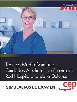 Técnico Medio Sanitario: Cuidados Auxiliares de Enfermería. Red Hospitalaria de la Defensa. Simulacros de examen