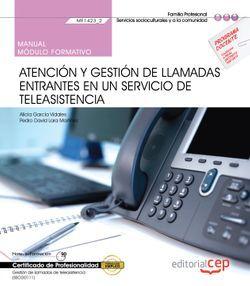 Manual. Atención y gestión de llamadas entrantes en un servicio de teleasistencia (MF1423_2). Gestión de llamadas de teleasistencia (SSCG0111). Certificados de profesionalidad