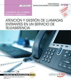Cuaderno del alumno. Atención y gestión de llamadas entrantes en un servicio de teleasistencia (MF1423_2). Gestión de llamadas de teleasistencia (SSCG0111). Certificados de profesionalidad