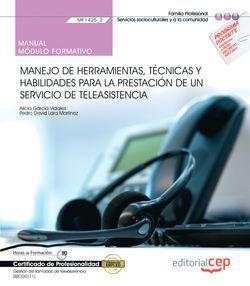 Manual. Manejo de herramientas, técnicas y habilidades para la prestación de un Servicio de Teleasistencia (MF1425_2). Gestión de llamadas de teleasistencia (SSCG0111). Certificados de profesionalidad