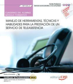 Cuaderno del alumno. Manejo de herramientas, técnicas y habilidades para la prestación de un Servicio de Teleasistencia (MF1425_2). Gestión de llamadas de teleasistencia (SSCG0111). Certificados de profesionalidad