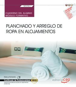 Cuaderno del alumno. Planchado y arreglo de ropa en alojamientos (MF0708_1). Certificados de profesionalidad. Operaciones básicas de pisos en alojamientos (HOTA0108)