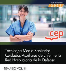 Técnico/a Medio Sanitario: Cuidados Auxiliares de Enfermería. Red Hospitalaria de la Defensa. Temario Vol.III