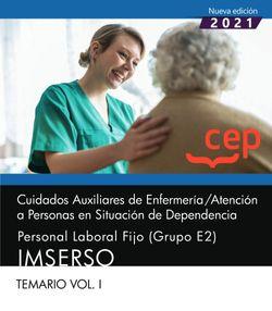 Cuidados Auxiliares de Enfermería / Atención a Personas en Situación de Dependencia. Personal Laboral Fijo (Grupo E2). IMSERSO. Temario Vol. I