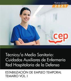 Técnico/a Medio Sanitario: Cuidados Auxiliares de Enfermería. Red Hospitalaria de la Defensa. Estabilización de empleo temporal. Temario Vol.I
